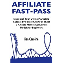 Affiliate Fast Pass (Personal Business Success 2018): Skyrocket Your Online Marketing Success by Following Any of These 3 Affiliate Marketing Business Models for Beginners