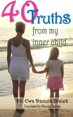 40 Truths from my Inner Child: A healing dialog with the author's inner child uncovers 40 amazing truths by CreateSpace Independent Publishing Platform