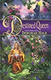 The Destined Queen, Deborah Hale, 0373802439
