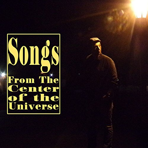 Songs from the Center of the Universe [Explicit]