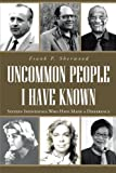 Uncommon People I Have Known, Frank P. Sherwood, 1491703652