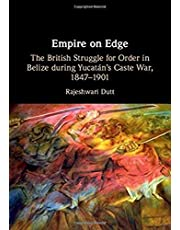 Empire on Edge: The British Struggle for Order in Belize during Yucatan's Caste War, 1847–1901