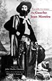 The Gaucho Juan Moreira: True Crime in Nineteenth-Century Argentina (Hackett Classics)