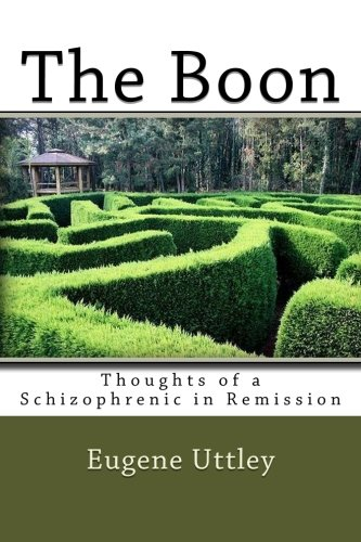 Book: The Boon - Thoughts of a Schizophrenic in Remission by Eugene Uttley