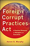 Foreign Corrupt Practices Act, Aaron G. Murphy, 0470918004