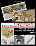 Google Sketchup for Interior Design and Space Planning, Adriana Granados, 1456334026