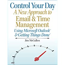 Control Your Day: A New Approach to Email Management Using Microsoft Outlook and Getting Things Done