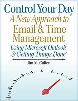 Control Your Day: A New Approach to Email Management Using Microsoft Outlook and Getting Things Done by [McCullen, Jim]