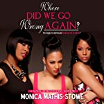 Where Did We Go Wrong Again? | Monica Mathis-Stowe