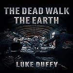 The Dead Walk the Earth, Volume 1 | Luke Duffy