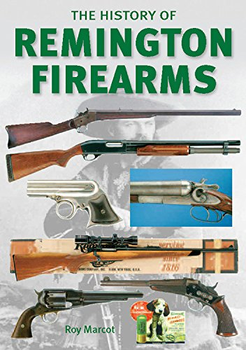 The History of Remington Firearms: The History of One of the World's Most Famous Gun Makers PDF