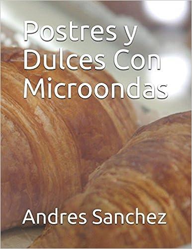 Postres y Dulces Con Microondas El Gran Desconocido de la Cocina ...
