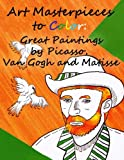 Art Masterpieces to Color: Great Paintings by Picasso, Van Gogh and Matisse