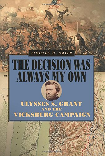 The Decision Was Always My Own: Ulysses S. Grant and the Vicksburg Campaign (World of Ulysses S. Grant)