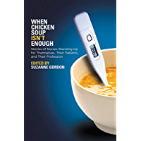 When Chicken Soup Isn't Enough: Stories of Nurses Standing Up for Themselves, Their Patients, and Their Profession (The Culture and Politics of Health Care Work)