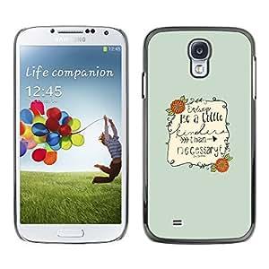 TopCaseStore / la caja del caucho duro de la cubierta de protección de la piel - Inspirational Quote Text Be Nice Green - Samsung Galaxy S4 I9500