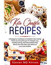 Keto Chaffle Recipes: A Ketogenic Cookbook to Establish New Eating Habits by Using Recipes for Weight Loss, Healthy Eating, and Natural Meal Prep. Boost Your Diet Plan with Delicious Low Carb Waffles