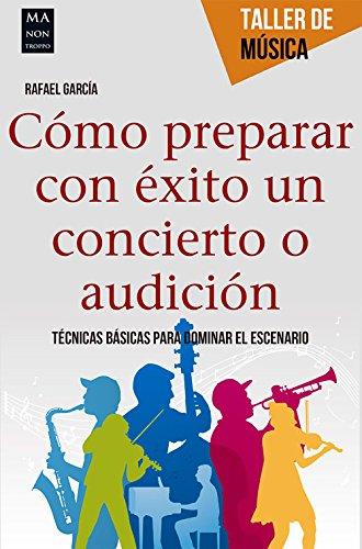 Descargar Libro Cómo Prepara Con éxito Un Concierto O Audición Rafael García