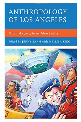 Books : Anthropology of Los Angeles: Place and Agency in an Urban Setting