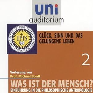 Was ist der Mensch? Glück, Sinn und das gelungene Leben (Uni-Auditorium) Hörbuch