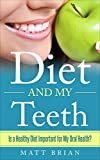 Diet and My Teeth: Is a Healthy Diet Important for My Oral Health?