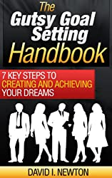 The Gutsy Goal Setting Handbook: 7 Key Steps To Creating And Achieving Your Dreams