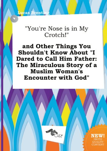 Crotch! and Other Things You Shouldn't Know about I Dared to Call Him Father: The Miraculous Story of a Muslim Woman's Encount ()
