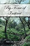 By Force of Instinct, Abigail Reynolds, 0615148255
