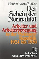 Geschichte der Arbeiter und der Arbeiterbewegung in Deutschland seit dem Ende des 18. Jahrhunderts: Der Schein der Normalität. Arbeiter und Arbeiterbewegung in der Weimarer Republik 1924 bis 1930.