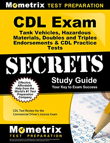 CDL Exam Secrets - Tank Vehicles, Hazardous Materials, Doubles and Triples Endorsements & CDL Practice Tests Study Guide: CDL Test Review for the Commercial Driver's License Exam (California Drivers License Test Questions And Answers)