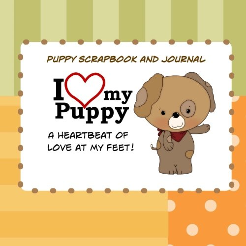 Download Puppy Scrapbook and Journal I Love My Puppy: Puppy First Year Baby Memory Book pdf