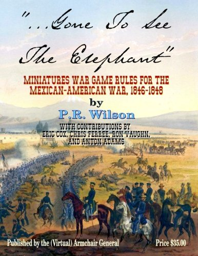 Books : Gone To See The Elephant: Miniatures War Game Rules For The Mexican-American War, 18467-1848