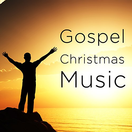 Gospel Christmas Music: Gospel Christmas Carols and Classic Gospel Songs Like Silent Night, Go Where I Send Thee, O Little Town of Bethlehem, And O Come, O Come - Bethlehem Christmas Town Carols Of O Little