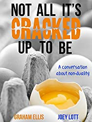 Not All It's Cracked Up To Be: A Conversation About Non-Duality (English Edition)