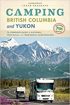 Camping British Columbia and Yukon: The Complete Guide to National, Provincial, and Territorial Campgrounds by Jayne Seagrave (2014-04-06)