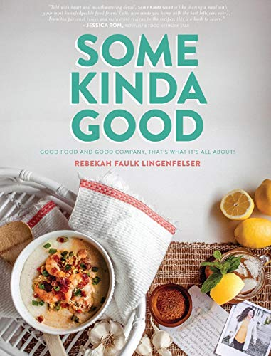 Some Kinda Good: Good Food and Good Company, That's What It's All About! by Rebekah Faulk Lingenfelser