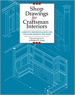 Shop Drawings for Craftsman Interiors: Cabinets, Moldings