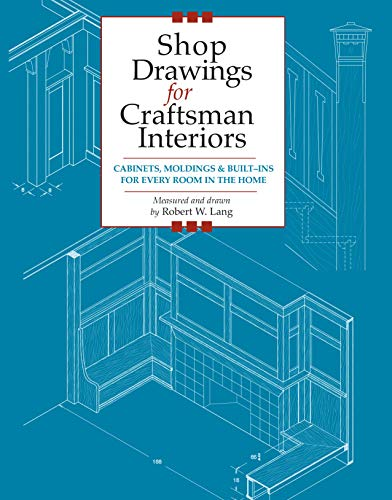 (Shop Drawings for Craftsman Interiors: Cabinets, Moldings & Built-Ins for Every Room in the Home (Fox Chapel Publishing) Advice & Details Developed from Original Gustav Stickley Architectural)