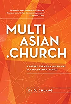 MultiAsian.Church: A Future for Asian Americans in a Multiethnic World by [Chuang, DJ]