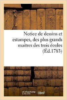 Book Notice de Dessins Et Estampes, Des Plus Grands Maitres Des Trois Ecoles.Vente 31 Mars 1783 (Arts) (French Edition)