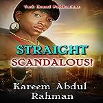 Straight Scandalous! | Kareem Abdul Rahman