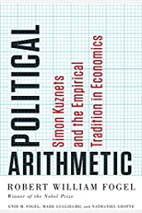 Political Arithmetic: Simon Kuznets and the Empirical Tradition in Economics (National Bureau of Economic Research Series on Long-Term Factors in Economic Development) Hardcover