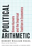 img - for Political Arithmetic: Simon Kuznets and the Empirical Tradition in Economics (National Bureau of Economic Research Series on Long-Term Factors in Economic Development) book / textbook / text book