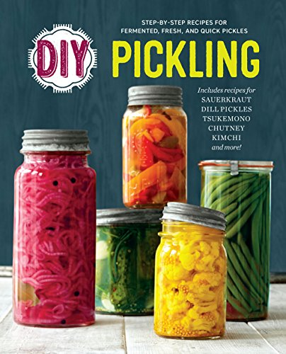 DIY Pickling: Step-By-Step Recipes for Fermented, Fresh, and Quick Pickles by Rockridge Press