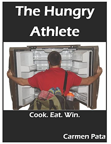 The Hungry Athlete: Cook. Eat. Win. by Carmen Pata