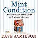 Mint Condition: How Baseball Cards Became an American Obsession Audiobook by Dave Jamieson Narrated by Kevin Young
