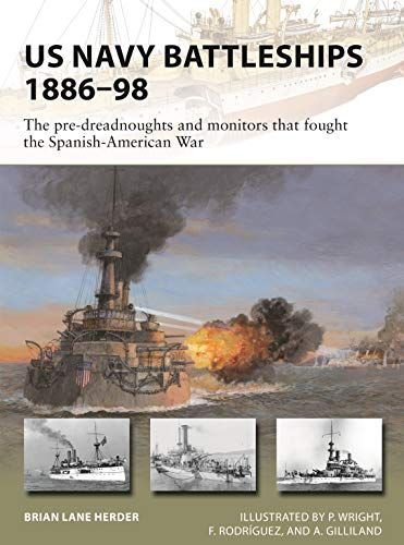(US Navy Battleships 1886-98: The pre-dreadnoughts and monitors that fought the Spanish-American War (New Vanguard Book 271))