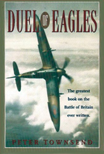 Duel of Eagles: The Greatest Book on the Batte of Britain Ever Written PDF