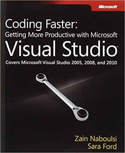 Coding Faster: Getting More Productive with Microsoft Visual Studio: Covers Microsoft® Visual Studio® 2005, 2008, and 2010 (Developer Reference )