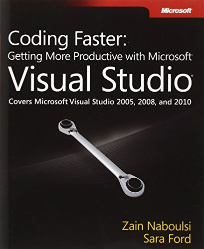 Coding Faster: Getting More Productive with Microsoft Visual Studio: Covers Microsoft® Visual Studio® 2005, 2008, and 2010 (Developer Reference) by Microsoft Press